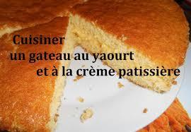 cuisiner des gateaux cuisiner un gâteau au yaourt et à la crème pâtissière