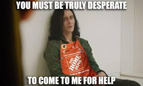 new startup loki meme with you must be desperate to come to me for