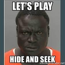 Hide And Seek Meme - let s play hide and seek big black man in a jail meme generator