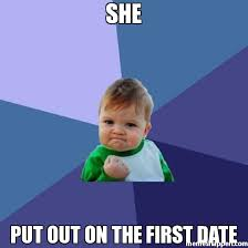 First Date Meme - she put out on the first date meme success kid 5565 memeshappen