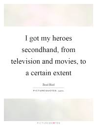 i got my heroes secondhand from television and movies to a