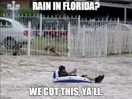Florida Rain Meme - image tagged in flood imgflip