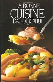 bonne cuisine la bonne cuisine d aujourd hui loisirs babelio