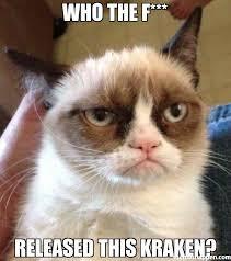 Release The Kraken Meme - who the f released this kraken meme grumpy cat reverse