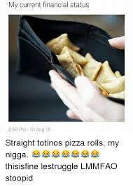 Pizza Rolls Meme - 25 best memes about totinos pizza rolls totinos pizza rolls