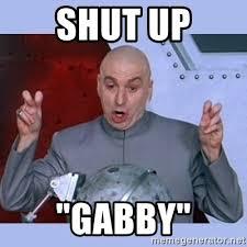 Meme Shut Up - shut up gabby dr evil meme meme generator
