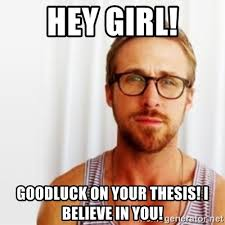 Hey Girl Meme - hey girl goodluck on your thesis i believe in you ryan gosling