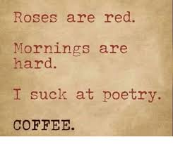 Poetry Meme - roses are red mornings are hard i suck at poetry coffee meme on