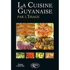 cuisine guyanaise livre cuisine guyanaise par l image orphie christian de montaguère