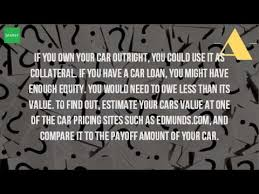 Estimate Your Car Value by Can You Use Your Car As Collateral For A Loan