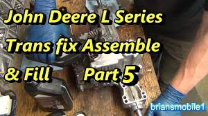 part 5 john deere l series tractor trans repair assemble and fill