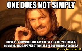 Cummins Meme - one does not simply drive a 6 7 cummins and say i drive a 6 7 no