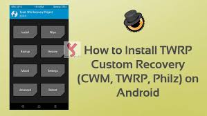 custom recovery android to install twrp custom recovery cwm philz on android phone tablets