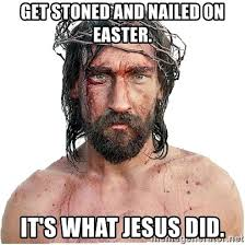 Easter Memes Jesus - get stoned and nailed on easter it s what jesus did masturbation