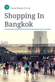 10 great places to go shopping in bangkok