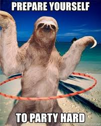 Meme Generator Prepare Yourself - prepare yourself to party hard party sloth hula meme generator