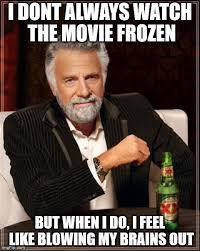 Frozen Movie Memes - the most interesting man in the world meme imgflip