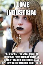 Industrial Engineering Memes - i love industrial arts class it is great how the school is