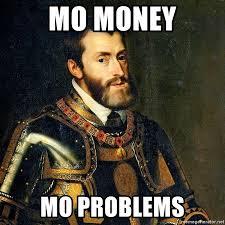 Mo Money Meme - mo money mo problems charles v holy roman emperor meme generator