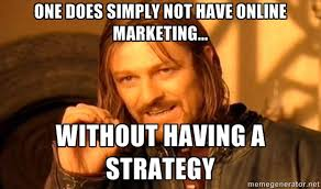 Marketing Meme - 5 signs your digital marketing strategy isn t working