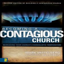 Contagious by Becoming A Contagious Church By Mark Mittelberg U0026 Bill Hybels