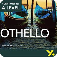 othello a level york notes a level revision study guide