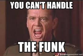 Funk Meme - you can t handle the funk you cant handle the truth meme generator