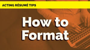 formatting your resume how to format your acting resume acting resume tips youtube