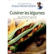 cuisiner les l馮umes autrement cuisiner les légumes autrement dr jean michel cohen de dr jean