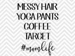 hair dryer black friday target messy hair yoga pants coffee target mom life svg file cut file