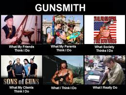 What People Think Meme - what people think i do gunsmith military humor