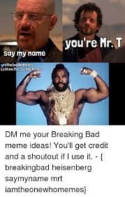 Mr T Meme - say my name qtheonewhomemes uciamthe ne memes who you re mr t dm me