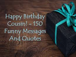 birthday cousin 150 funny messages and quotes