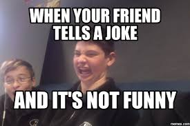 you re not funny meme 28 images you re not funny serious face