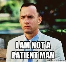 Patient Meme - am not a patient man