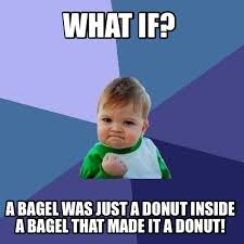 Donut Memes - meme creator what if a bagel was just a donut inside a bagel that