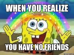 No Friends Meme - relatable memes when you have no friends wattpad