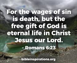 for the wages of is but the free gift of god is eternal