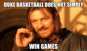 Duke Basketball Memes - duke basketball does not simply win games boromir quickmeme