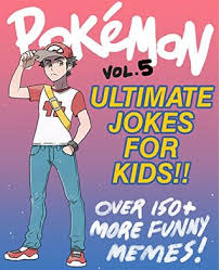 Pokemon Kid Meme - pokemon ultimate jokes memes for kids vol 5 over 150 new