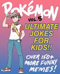 Pokemon Kid Meme - pokemon ultimate jokes memes for kids vol 5 over 150 new funny