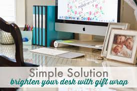 Desk Organized by Simple Solution Brighten Your Desktop With Gift Wrap Simply