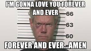 Forever And Ever Meme - i m gonna love you forever and ever forever and ever amen randy