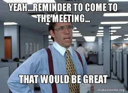 Meeting Meme - yeah reminder to come to the meeting that would be great