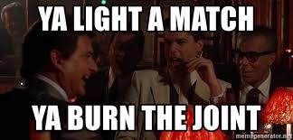 Meme Generator Goodfellas - ya light a match ya burn the joint goodfellas laugh meme generator