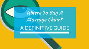 Buy Massage Chair Where To Buy A Massage Chair A Definitive Guide