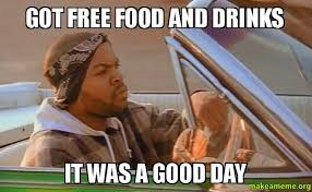 Free Food Meme - got free food and drinks it was a good day make a meme