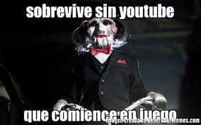 imagenes chistosas youtube sobrevive sin youtube que comience en juego meme de juego macabro