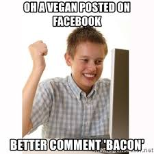 Bacon Meme Generator - oh a vegan posted on facebook better comment bacon computer