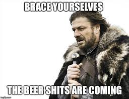 Beer Shits Meme - brace yourselves x is coming meme imgflip